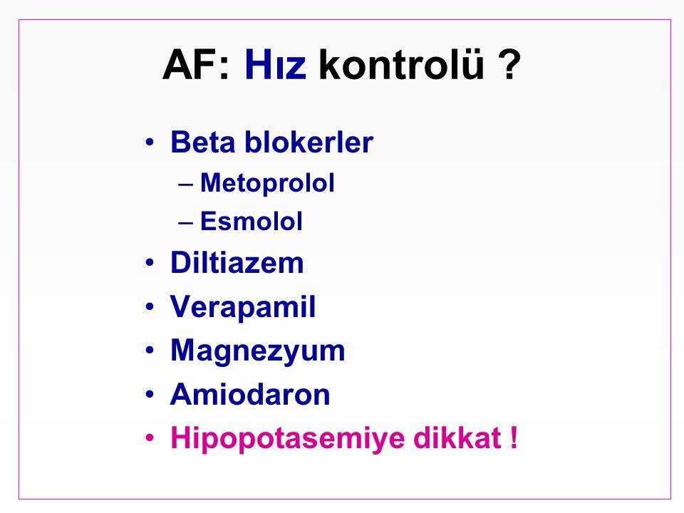 AF: Hız kontrolü ? Beta blokerler –Metoprolol –Esmolol Diltiazem Verapamil Magnezyum Amiodaron Hipopotasemiye dikkat !