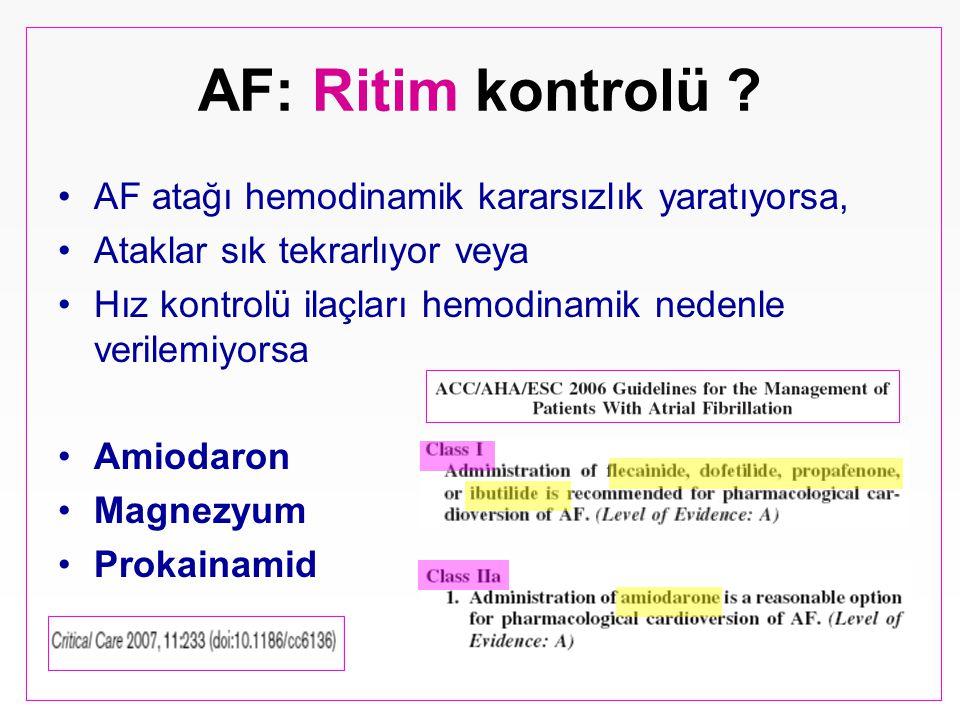AF: Ritim kontrolü ? AF atağı hemodinamik kararsızlık yaratıyorsa, Ataklar sık tekrarlıyor veya Hız kontrolü ilaçları hemodinamik nedenle verilemiyors