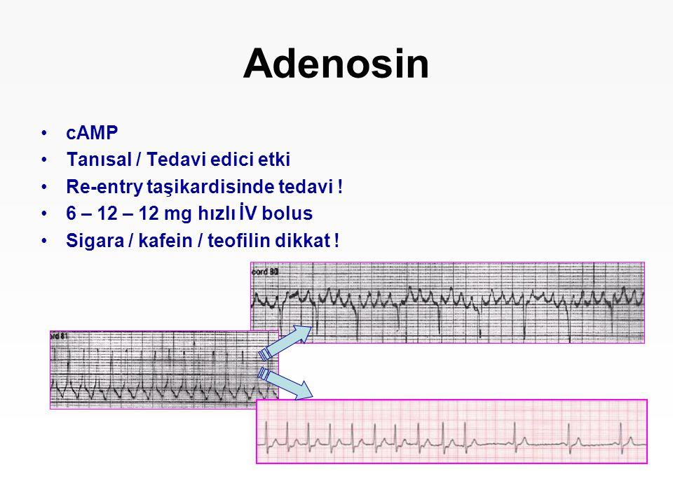 Adenosin cAMP Tanısal / Tedavi edici etki Re-entry taşikardisinde tedavi ! 6 – 12 – 12 mg hızlı İV bolus Sigara / kafein / teofilin dikkat !