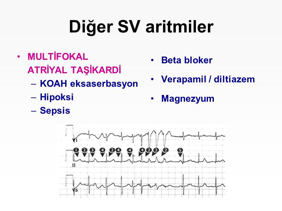 Diğer SV aritmiler MULTİFOKAL ATRİYAL TAŞİKARDİ –KOAH eksaserbasyon –Hipoksi –Sepsis Beta bloker Verapamil / diltiazem Magnezyum