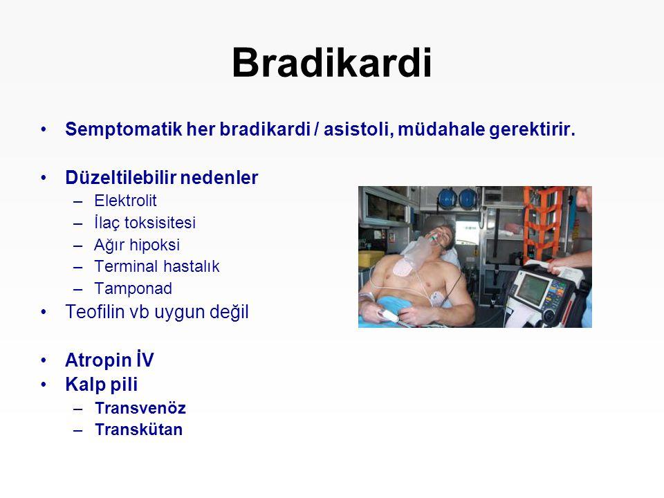 Bradikardi Semptomatik her bradikardi / asistoli, müdahale gerektirir. Düzeltilebilir nedenler –Elektrolit –İlaç toksisitesi –Ağır hipoksi –Terminal h