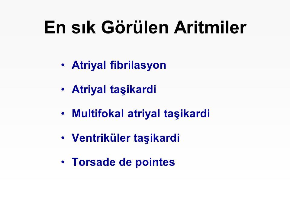 En sık Görülen Aritmiler Atriyal fibrilasyon Atriyal taşikardi Multifokal atriyal taşikardi Ventriküler taşikardi Torsade de pointes