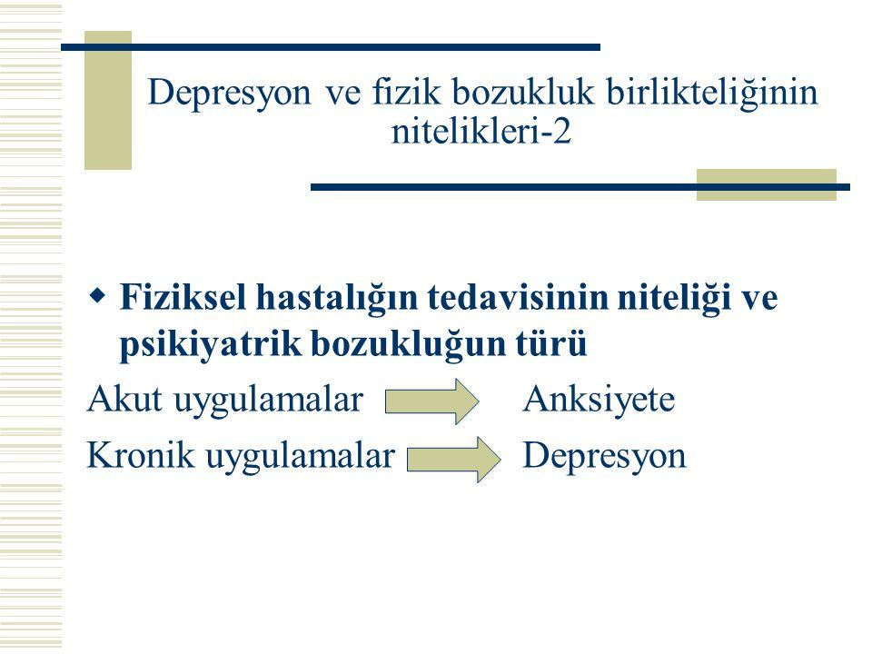 Depresyon ve fizik bozukluk birlikteliğinin nitelikleri-2  Fiziksel hastalığın tedavisinin niteliği ve psikiyatrik bozukluğun türü Akut uygulamalarAn