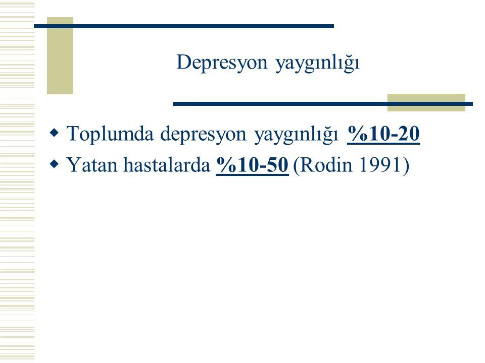 Depresyon yaygınlığı  Toplumda depresyon yaygınlığı %10-20  Yatan hastalarda %10-50 (Rodin 1991)