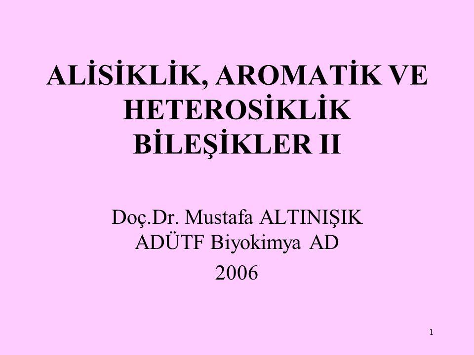 1 ALİSİKLİK, AROMATİK VE HETEROSİKLİK BİLEŞİKLER II Doç.Dr. Mustafa ALTINIŞIK ADÜTF Biyokimya AD 2006