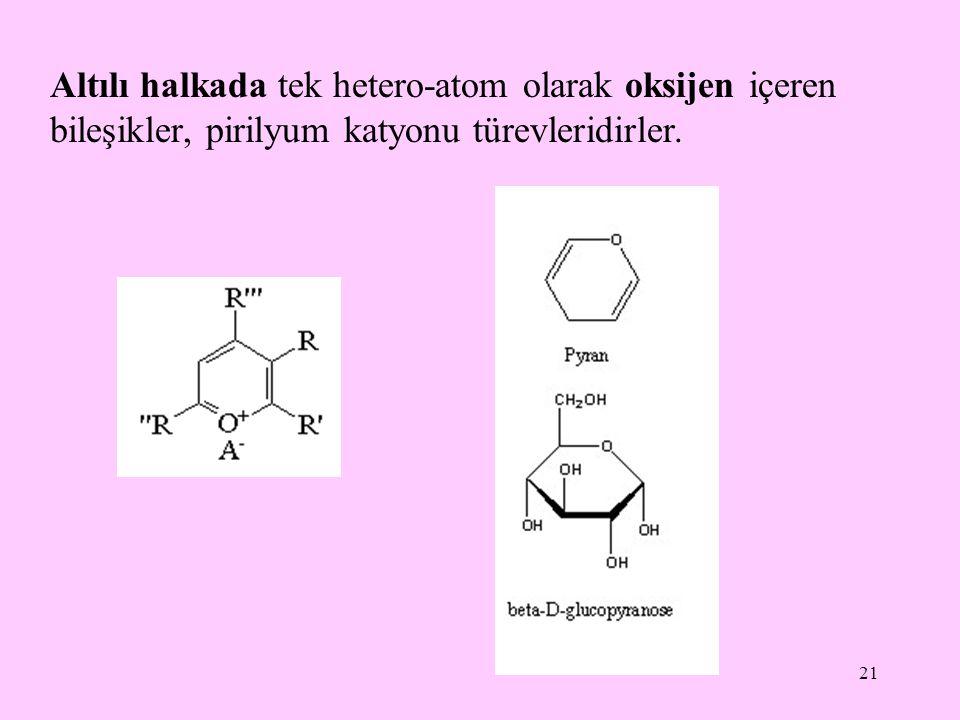 21 Altılı halkada tek hetero-atom olarak oksijen içeren bileşikler, pirilyum katyonu türevleridirler.
