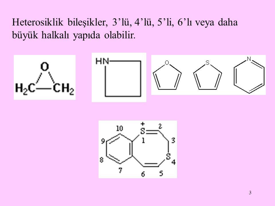 3 Heterosiklik bileşikler, 3'lü, 4'lü, 5'li, 6'lı veya daha büyük halkalı yapıda olabilir.