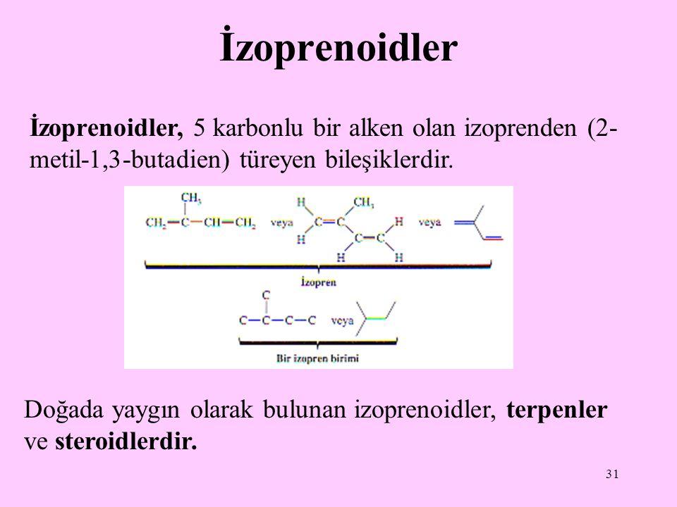 31 İzoprenoidler Doğada yaygın olarak bulunan izoprenoidler, terpenler ve steroidlerdir. İzoprenoidler, 5 karbonlu bir alken olan izoprenden (2- metil