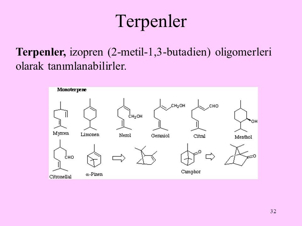 32 Terpenler Terpenler, izopren (2-metil-1,3-butadien) oligomerleri olarak tanımlanabilirler.