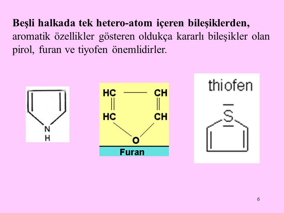 6 Beşli halkada tek hetero-atom içeren bileşiklerden, aromatik özellikler gösteren oldukça kararlı bileşikler olan pirol, furan ve tiyofen önemlidirle