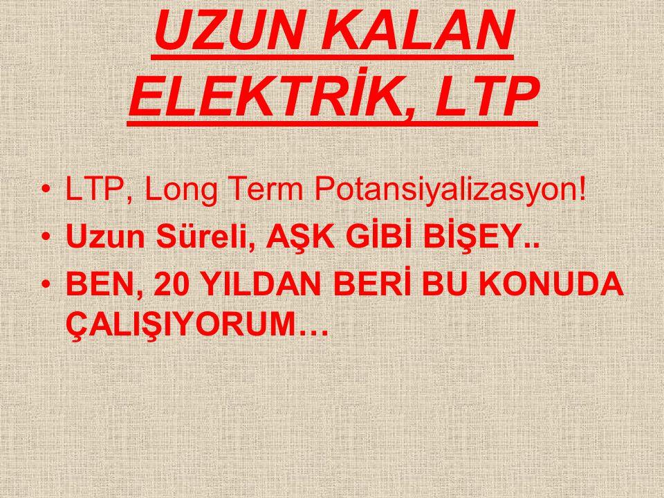 UZUN KALAN ELEKTRİK, LTP LTP, Long Term Potansiyalizasyon.