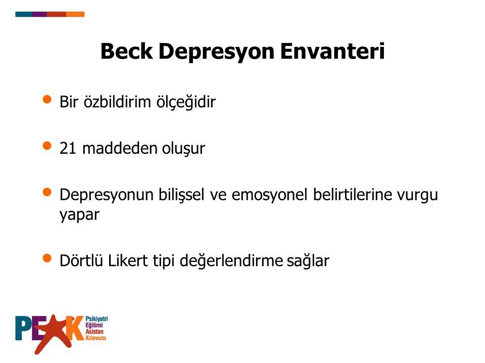Beck Depresyon Envanteri Bir özbildirim ölçeğidir 21 maddeden oluşur Depresyonun bilişsel ve emosyonel belirtilerine vurgu yapar Dörtlü Likert tipi de