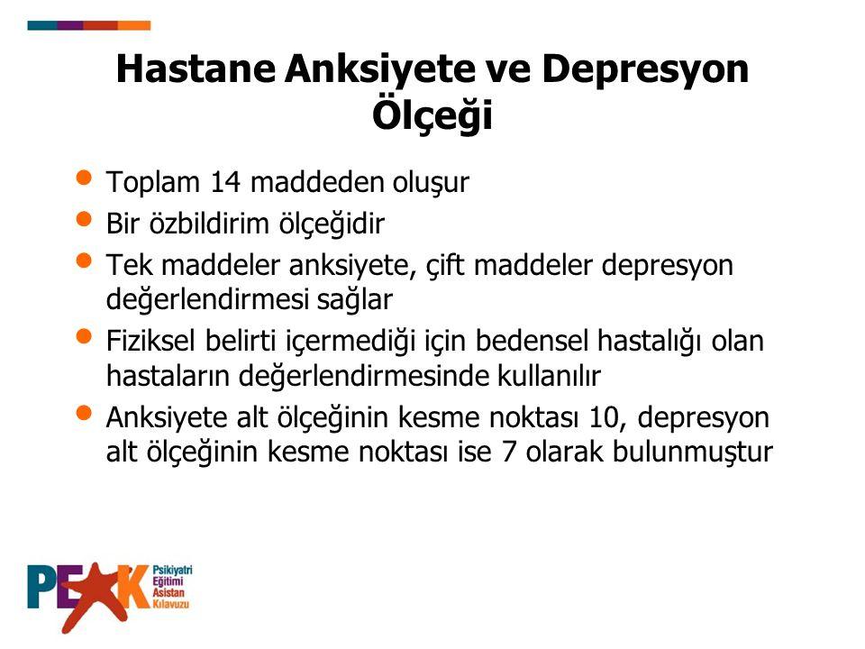 Hastane Anksiyete ve Depresyon Ölçeği Toplam 14 maddeden oluşur Bir özbildirim ölçeğidir Tek maddeler anksiyete, çift maddeler depresyon değerlendirme