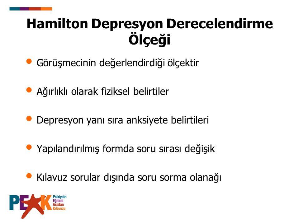 Hamilton Depresyon Derecelendirme Ölçeği Görüşmecinin değerlendirdiği ölçektir Ağırlıklı olarak fiziksel belirtiler Depresyon yanı sıra anksiyete beli