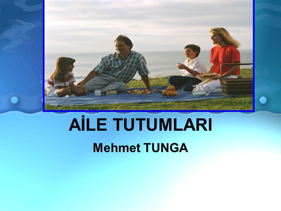 AİLE TUTUMLARI Mehmet TUNGA