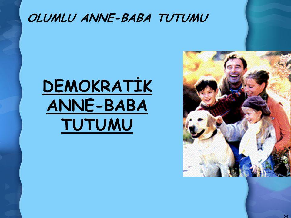 OLUMLU ANNE-BABA TUTUMU DEMOKRATİK ANNE-BABA TUTUMU 24