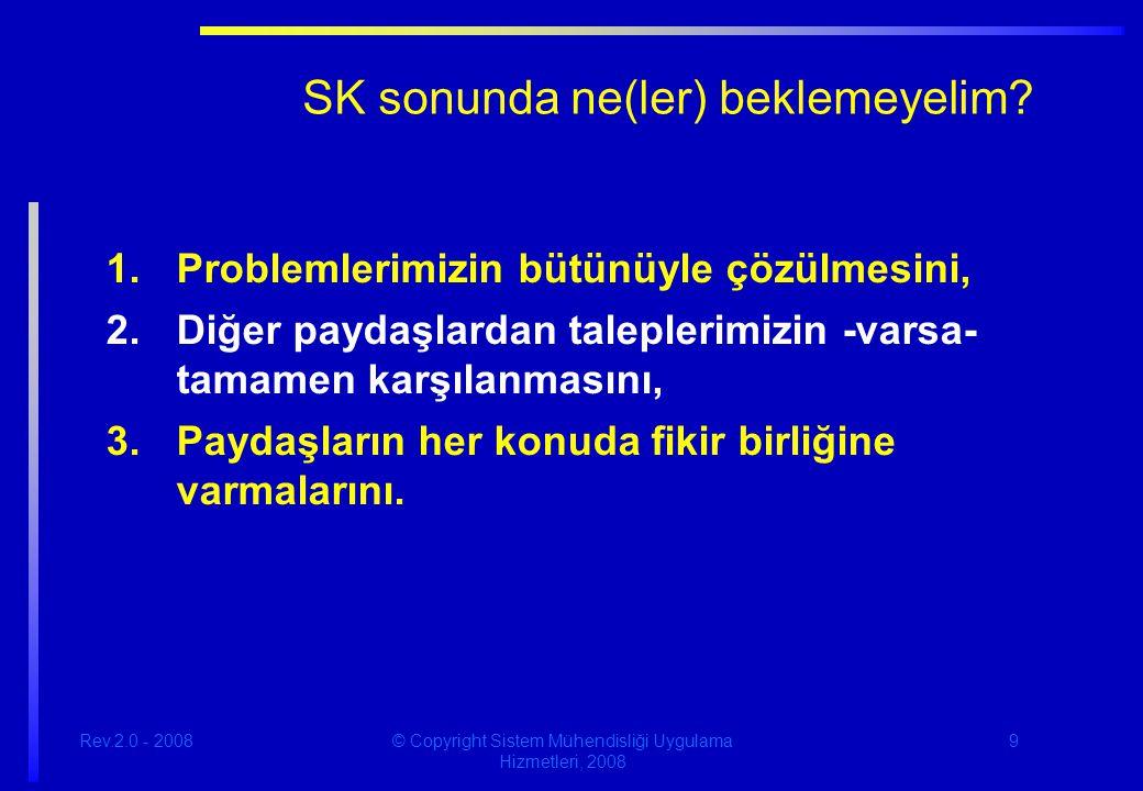Rev.2.0 - 2008© Copyright Sistem Mühendisliği Uygulama Hizmetleri, 2008 10 SK sonunda ne(ler) bekleyelim.