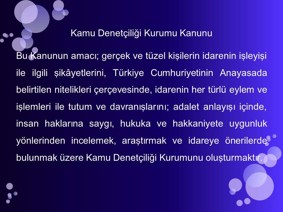 Kamu Denetçiliği Kurumu Kanunu Bu Kanunun amacı; gerçek ve tüzel kişilerin idarenin işleyişi ile ilgili şikâyetlerini, Türkiye Cumhuriyetinin Anayasad
