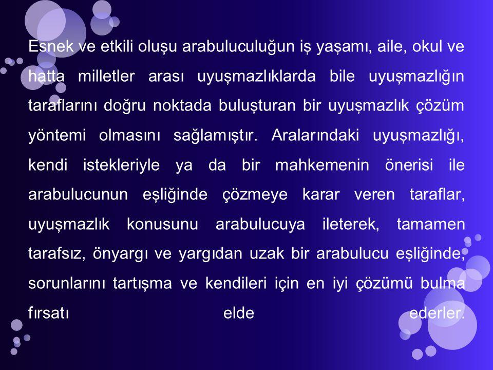 ÜLKEMİZDEKİ ARABULUCULUK SİSTEMİ DAYANAKLARI 1- Arabuluculuk Yasa Tasarısı 2- İş Kanunu 3- Toplu İş Sözleşmesi Grev ve Lokavt Kanunu 4- Türk Ceza Kanunu 5- Kamu Denetçiliği Kurumu Kanunu