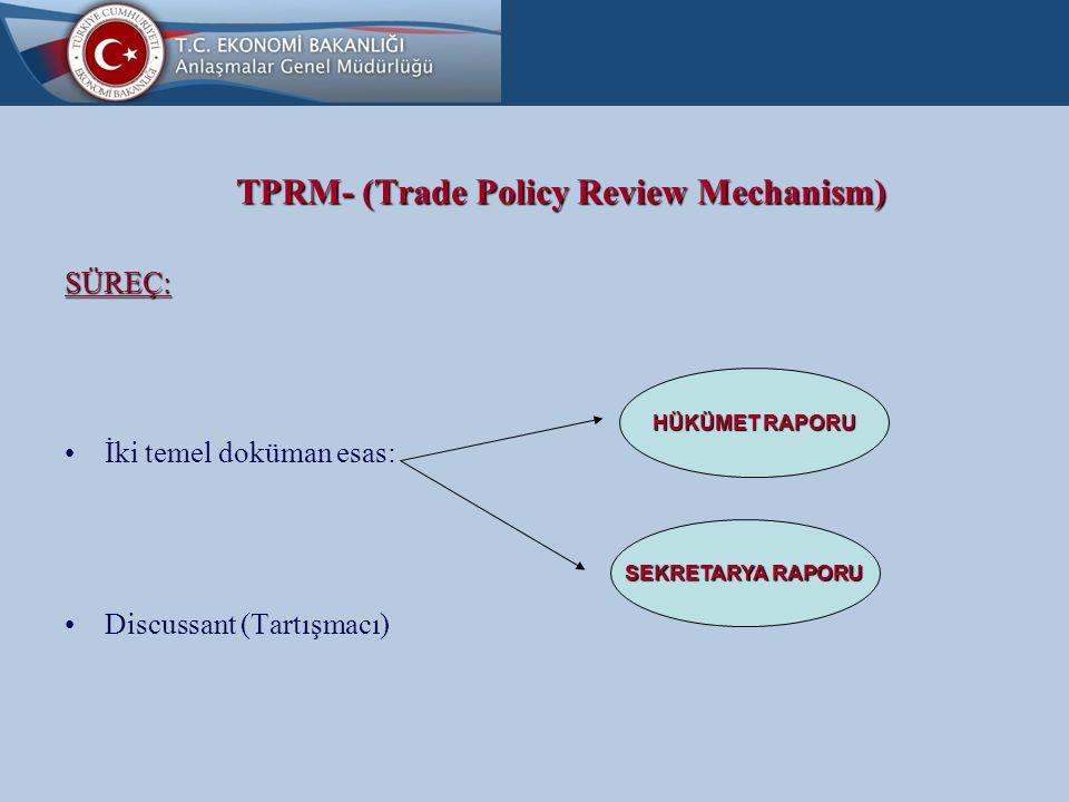 TPRM- (Trade Policy Review Mechanism) TÜRKİYE İNCELEMELERİ: Türkiye 4 yıllık dilimde yer alıyor Şimdiye dek 4 kez (1994, 1998, 2008, 2007) incelemeye tabi oldu 21-23 Şubat 2012 –Türkiye'nin V.