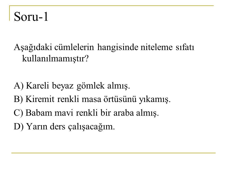 Soru-1 Aşağıdaki cümlelerin hangisinde niteleme sıfatı kullanılmamıştır? A) Kareli beyaz gömlek almış. B) Kiremit renkli masa örtüsünü yıkamış. C) Bab