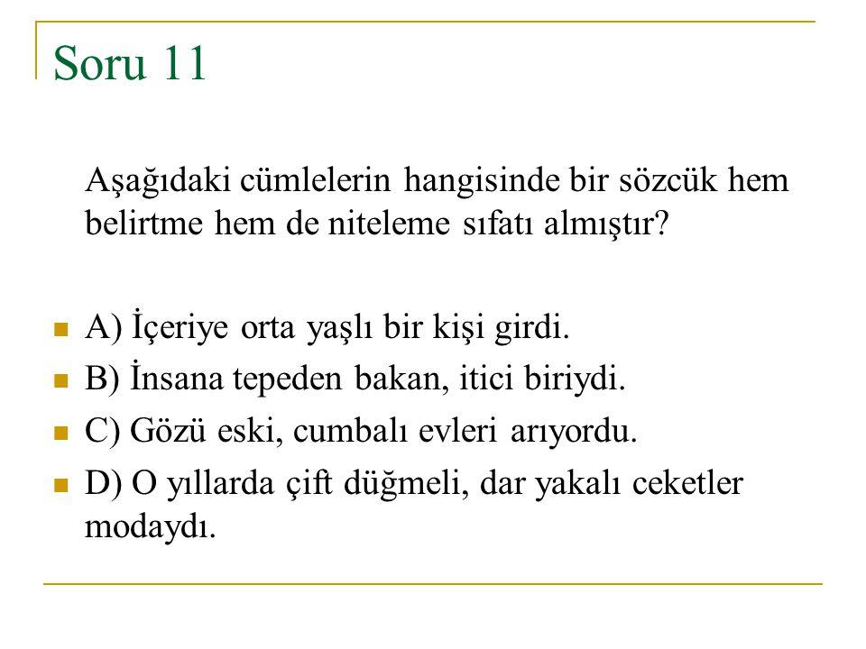 Soru 11 Aşağıdaki cümlelerin hangisinde bir sözcük hem belirtme hem de niteleme sıfatı almıştır? A) İçeriye orta yaşlı bir kişi girdi. B) İnsana teped