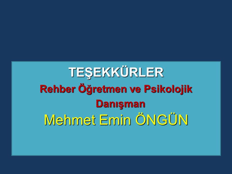 TEŞEKKÜRLER Rehber Öğretmen ve Psikolojik Danışman Mehmet Emin ÖNGÜN