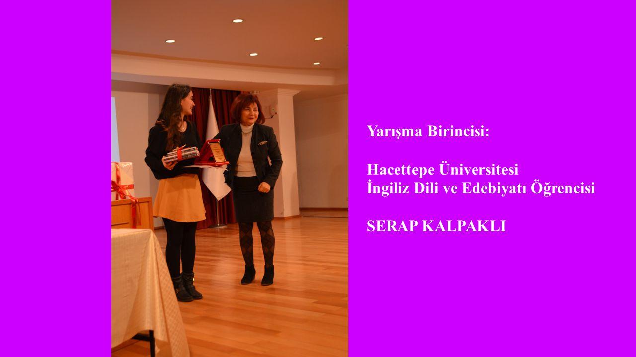 Yarışma Birincisi: Hacettepe Üniversitesi İngiliz Dili ve Edebiyatı Öğrencisi SERAP KALPAKLI