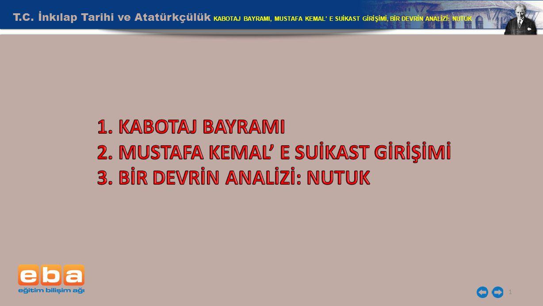 T.C. İnkılap Tarihi ve Atatürkçülük KABOTAJ BAYRAMI, MUSTAFA KEMAL' E SUİKAST GİRİŞİMİ, BİR DEVRİN ANALİZİ: NUTUK 1
