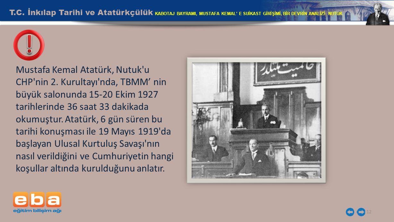 T.C. İnkılap Tarihi ve Atatürkçülük KABOTAJ BAYRAMI, MUSTAFA KEMAL' E SUİKAST GİRİŞİMİ, BİR DEVRİN ANALİZİ: NUTUK 12 Mustafa Kemal Atatürk, Nutuk'u CH
