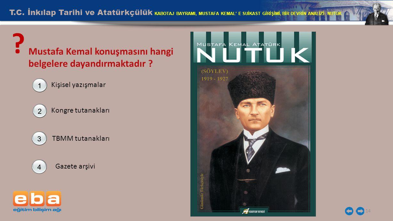 T.C. İnkılap Tarihi ve Atatürkçülük KABOTAJ BAYRAMI, MUSTAFA KEMAL' E SUİKAST GİRİŞİMİ, BİR DEVRİN ANALİZİ: NUTUK 14 ? Mustafa Kemal konuşmasını hangi