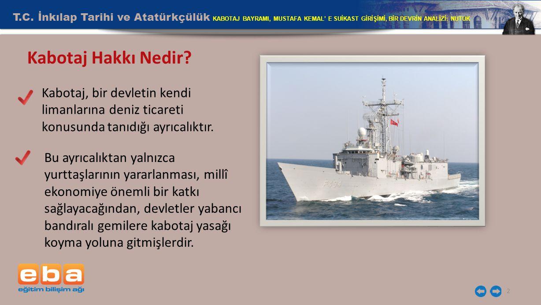 2 Kabotaj Hakkı Nedir? Kabotaj, bir devletin kendi limanlarına deniz ticareti konusunda tanıdığı ayrıcalıktır. Bu ayrıcalıktan yalnızca yurttaşlarının