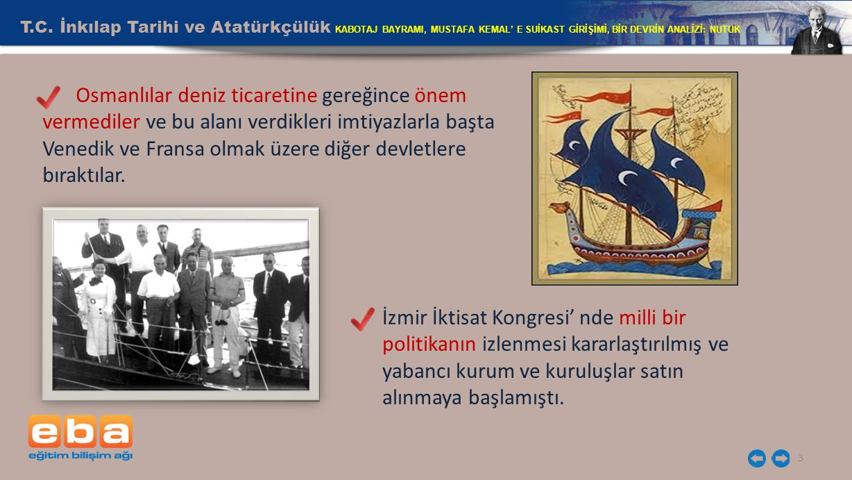 T.C. İnkılap Tarihi ve Atatürkçülük KABOTAJ BAYRAMI, MUSTAFA KEMAL' E SUİKAST GİRİŞİMİ, BİR DEVRİN ANALİZİ: NUTUK 3 Osmanlılar deniz ticaretine gereği