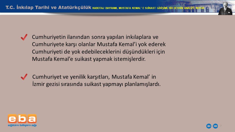 T.C. İnkılap Tarihi ve Atatürkçülük KABOTAJ BAYRAMI, MUSTAFA KEMAL' E SUİKAST GİRİŞİMİ, BİR DEVRİN ANALİZİ: NUTUK 7 Cumhuriyetin ilanından sonra yapıl