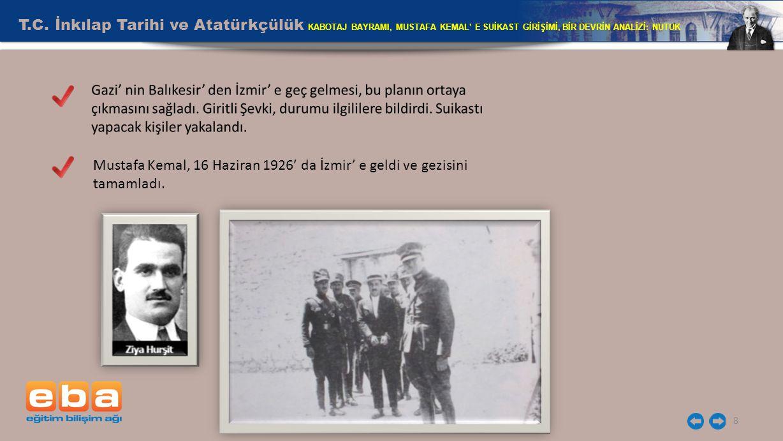 T.C. İnkılap Tarihi ve Atatürkçülük KABOTAJ BAYRAMI, MUSTAFA KEMAL' E SUİKAST GİRİŞİMİ, BİR DEVRİN ANALİZİ: NUTUK 8 Mustafa Kemal, 16 Haziran 1926' da