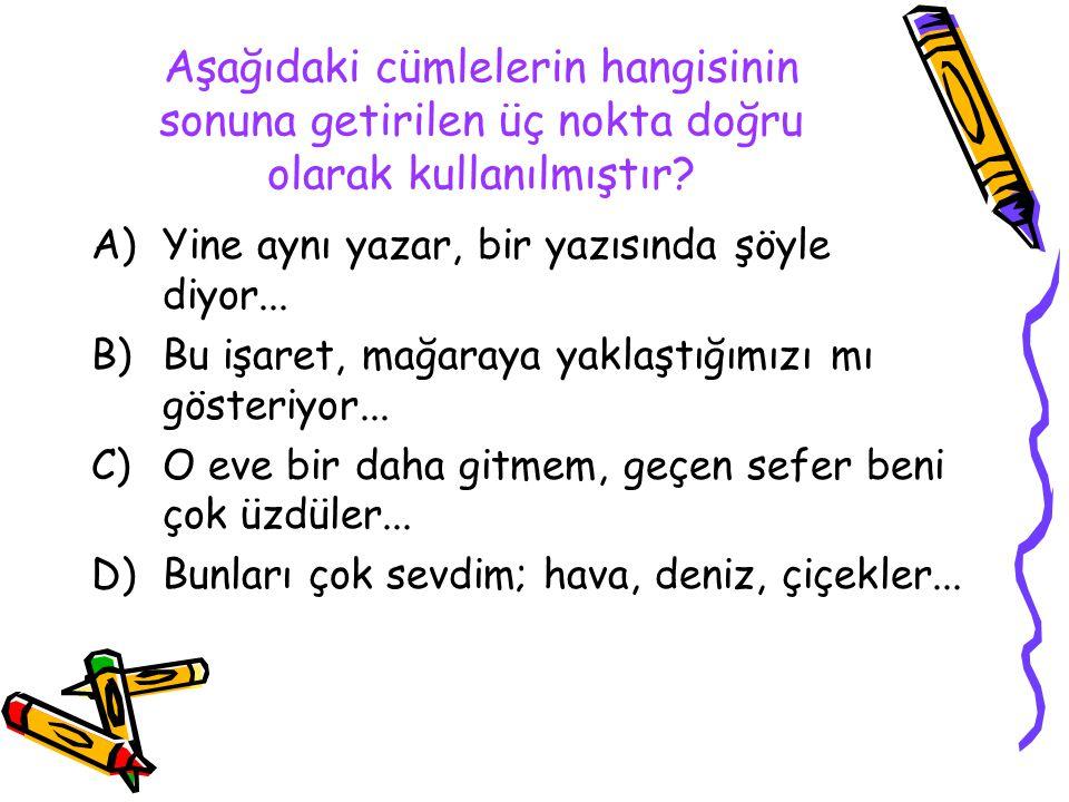 """Bir yerden yapılan alıntıdaki atlanan yerleri göstermek için kullanılır. """"… Türkçe'nin çekilmediği yerler vatandır, ancak çekildiği yerler vatan olmak"""