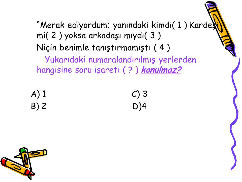 """Çözüm A, B ve D seçeneklerinde doğru olarak konuşma cümleleri tırnak ("""""""") içine alınmıştır. C seçeneğinde ise herhangi bir konuşmadan alıntı yapılmayı"""