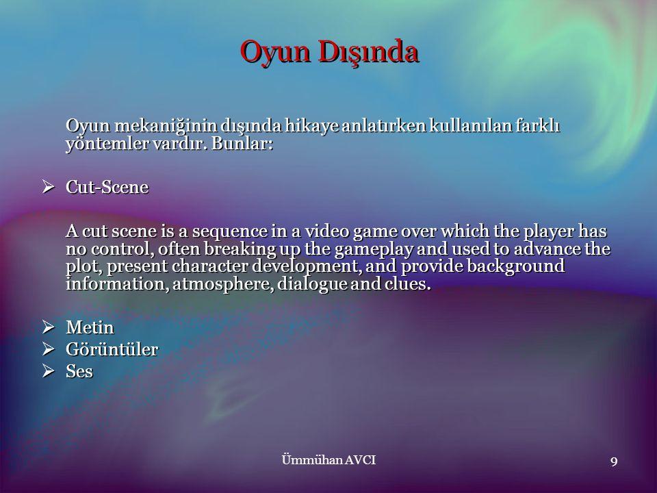 Ümmühan AVCI9 Oyun Dışında Oyun mekaniğinin dışında hikaye anlatırken kullanılan farklı yöntemler vardır. Bunlar:  Cut-Scene A cut scene is a sequenc
