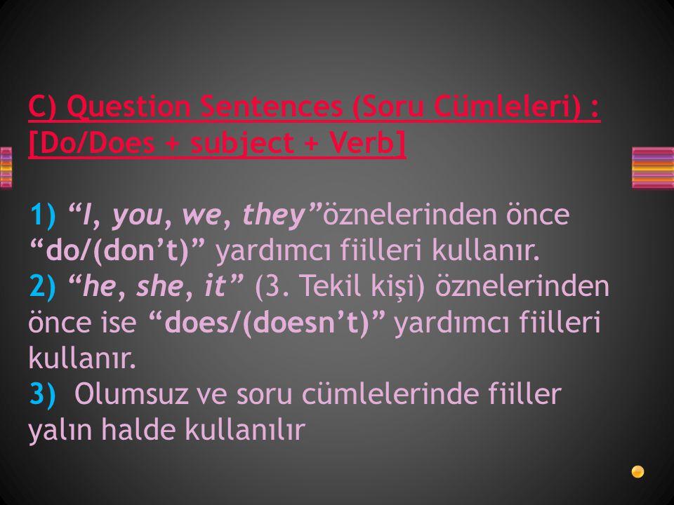 C) Question Sentences (Soru Cümleleri) : [Do/Does + subject + Verb] 1) I, you, we, they öznelerinden önce do/(don't) yardımcı fiilleri kullanır.