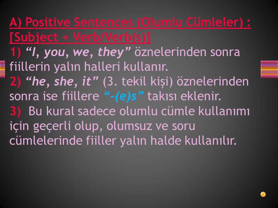 A) Positive Sentences (Olumlu Cümleler) : [Subject + Verb/Verb(s)] 1) I, you, we, they öznelerinden sonra fiillerin yalın halleri kullanır.