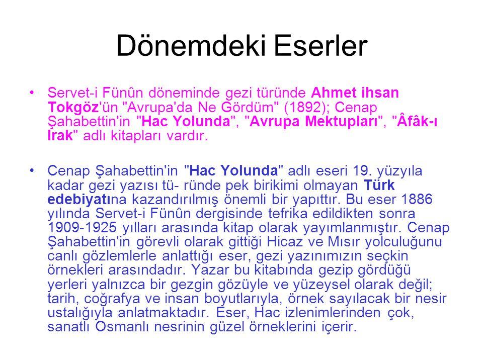 Dönemdeki Eserler Servet-i Fünûn döneminde gezi türünde Ahmet ihsan Tokgöz'ün