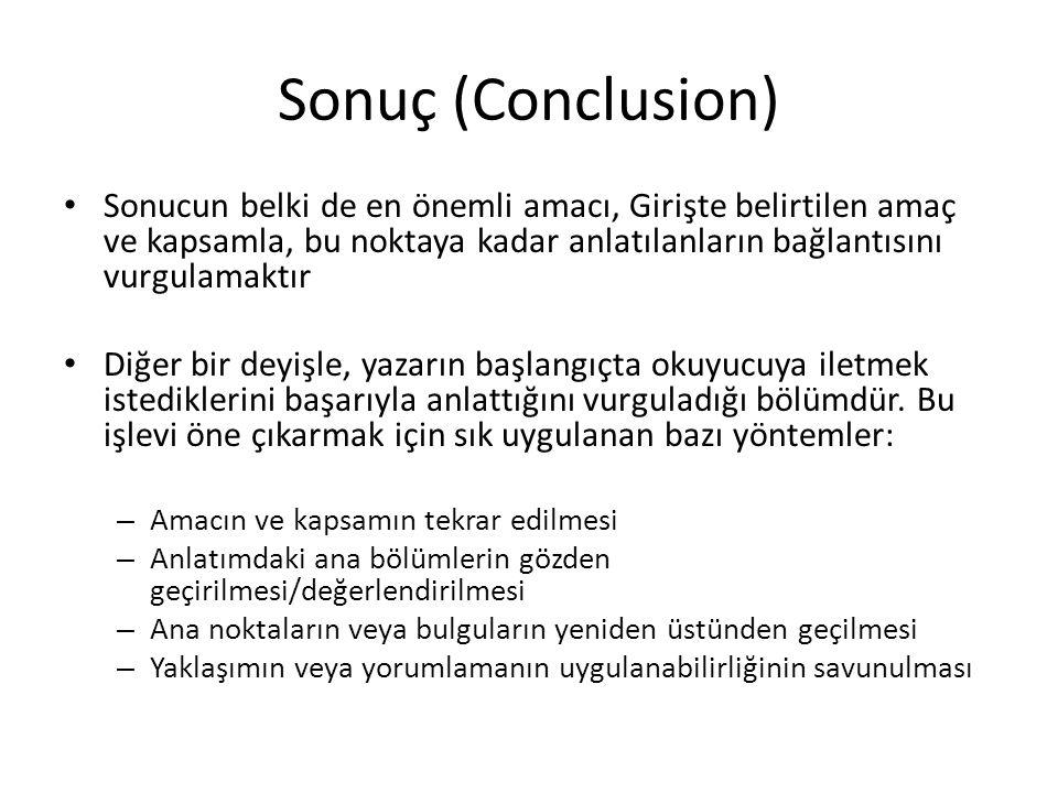 Sonuç (Conclusion) Sonucun belki de en önemli amacı, Girişte belirtilen amaç ve kapsamla, bu noktaya kadar anlatılanların bağlantısını vurgulamaktır D