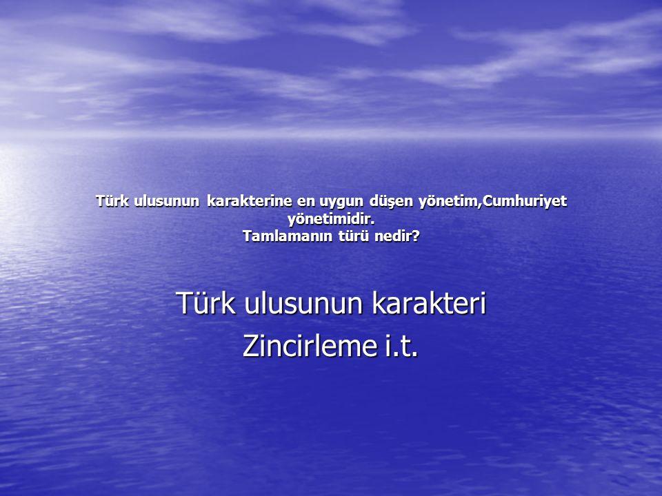 Türk ulusunun karakterine en uygun düşen yönetim,Cumhuriyet yönetimidir.