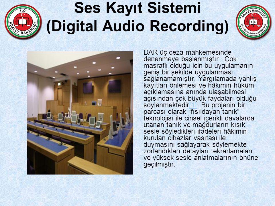 Ses Kayıt Sistemi (Digital Audio Recording) DAR üç ceza mahkemesinde denenmeye başlanmıştır. Çok masraflı olduğu için bu uygulamanın geniş bir şekilde
