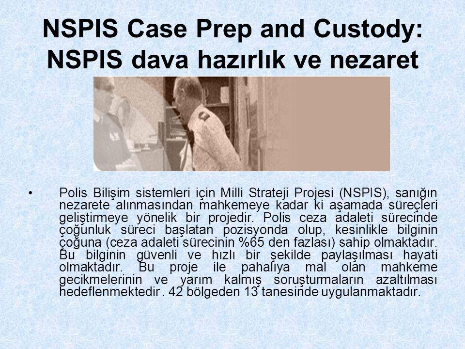 NSPIS Case Prep and Custody: NSPIS dava hazırlık ve nezaret Polis Bilişim sistemleri için Milli Strateji Projesi (NSPIS), sanığın nezarete alınmasından mahkemeye kadar ki aşamada süreçleri geliştirmeye yönelik bir projedir.