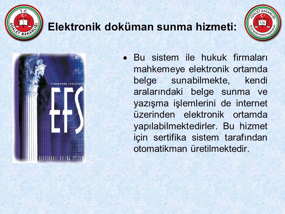 Elektronik doküman sunma hizmeti:  Bu sistem ile hukuk firmaları mahkemeye elektronik ortamda belge sunabilmekte, kendi aralarındaki belge sunma ve y