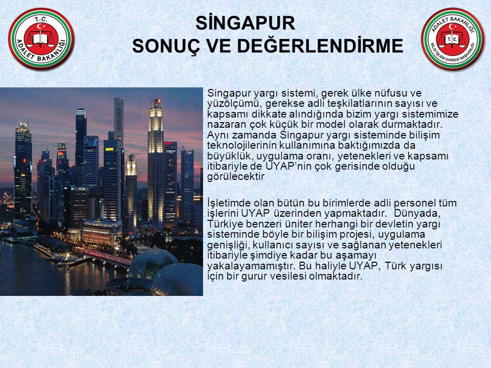 SİNGAPUR SONUÇ VE DEĞERLENDİRME Singapur yargı sistemi, gerek ülke nüfusu ve yüzölçümü, gerekse adli teşkilatlarının sayısı ve kapsamı dikkate alındığında bizim yargı sistemimize nazaran çok küçük bir model olarak durmaktadır.