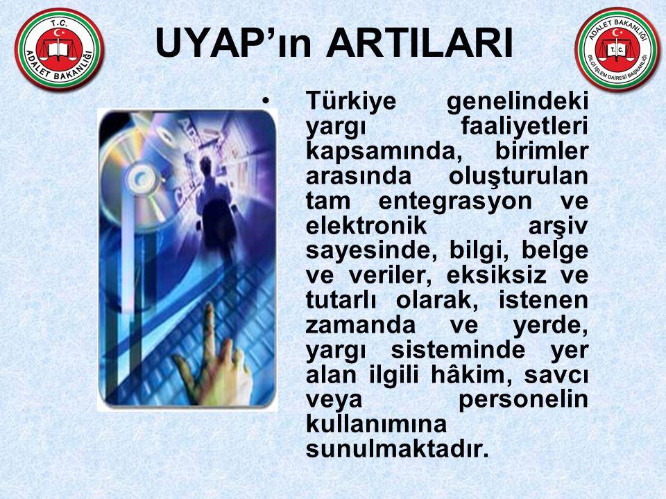 UYAP'ın ARTILARI Türkiye genelindeki yargı faaliyetleri kapsamında, birimler arasında oluşturulan tam entegrasyon ve elektronik arşiv sayesinde, bilgi, belge ve veriler, eksiksiz ve tutarlı olarak, istenen zamanda ve yerde, yargı sisteminde yer alan ilgili hâkim, savcı veya personelin kullanımına sunulmaktadır.