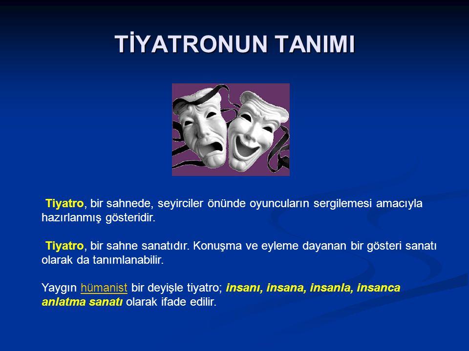 TİYATRONUN TANIMI Tiyatro, bir sahnede, seyirciler önünde oyuncuların sergilemesi amacıyla hazırlanmış gösteridir. Tiyatro, bir sahne sanatıdır. Konuş