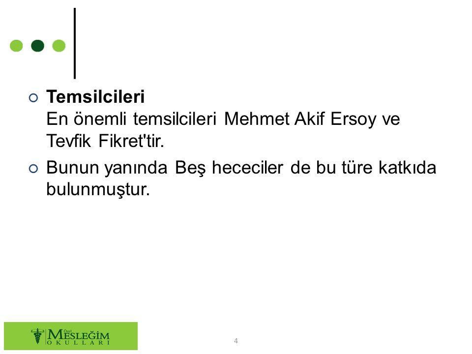 ○ Temsilcileri En önemli temsilcileri Mehmet Akif Ersoy ve Tevfik Fikret'tir. ○ Bunun yanında Beş hececiler de bu türe katkıda bulunmuştur. 4